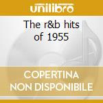 The r&b hits of 1955 cd musicale di Artisti Vari