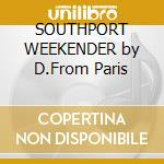 SOUTHPORT WEEKENDER by D.From Paris cd musicale di ARTISTI VARI