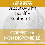 JAZZANOVA MR SCRUFF  - SOUTHPORT WEEKENDER cd musicale di ARTISTI VARI