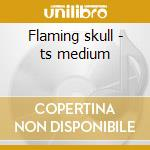 Flaming skull - ts medium cd musicale