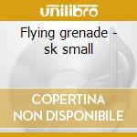 Flying grenade - sk small cd musicale