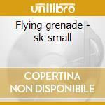 Flying grenade - sk small cd musicale