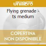 Flying grenade - ts medium cd musicale