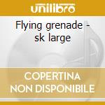 Flying grenade - sk large cd musicale