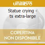 Statue crying - ts extra-large cd musicale