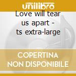Love will tear us apart - ts extra-large cd musicale
