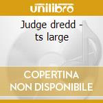 Judge dredd - ts large cd musicale