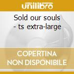 Sold our souls - ts extra-large cd musicale