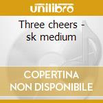 Three cheers - sk medium cd musicale