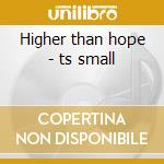 Higher than hope - ts small cd musicale