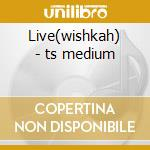 Live(wishkah) - ts medium cd musicale