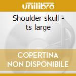 Shoulder skull - ts large cd musicale