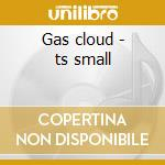 Gas cloud - ts small cd musicale