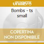 Bombs - ts small cd musicale