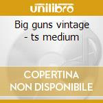 Big guns vintage - ts medium cd musicale