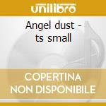 Angel dust - ts small cd musicale