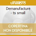 Demanufacture - ts small cd musicale
