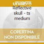 Reflective skull - ts medium cd musicale