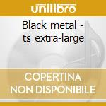Black metal - ts extra-large cd musicale