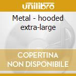 Metal - hooded extra-large cd musicale