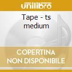 Tape - ts medium cd musicale