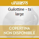 Guilottine - ts large cd musicale