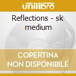 Reflections - sk medium cd musicale