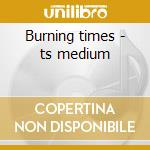 Burning times - ts medium cd musicale