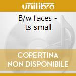 B/w faces - ts small cd musicale