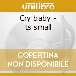 Cry baby - ts small cd musicale