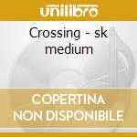 Crossing - sk medium cd musicale