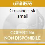 Crossing - sk small cd musicale