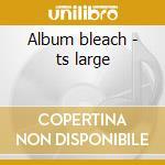 Album bleach - ts large cd musicale