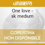 One love - sk medium cd musicale