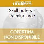 Skull bullets - ts extra-large cd musicale