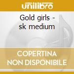 Gold girls - sk medium cd musicale