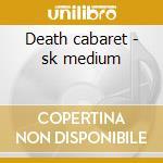Death cabaret - sk medium cd musicale