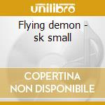 Flying demon - sk small cd musicale