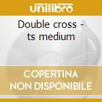 Double cross - ts medium cd musicale