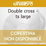 Double cross - ts large cd musicale