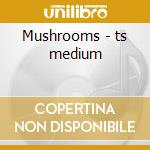 Mushrooms - ts medium cd musicale