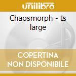 Chaosmorph - ts large cd musicale