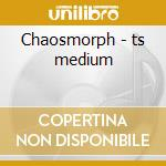 Chaosmorph - ts medium cd musicale