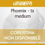 Phoenix - ts medium cd musicale