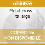 Metal cross - ts large cd musicale
