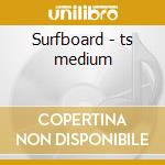 Surfboard - ts medium cd musicale