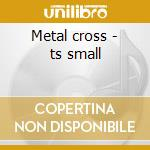 Metal cross - ts small cd musicale