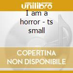 I am a horror - ts small cd musicale