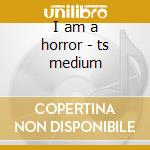 I am a horror - ts medium cd musicale