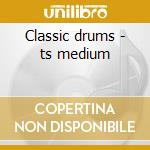 Classic drums - ts medium cd musicale